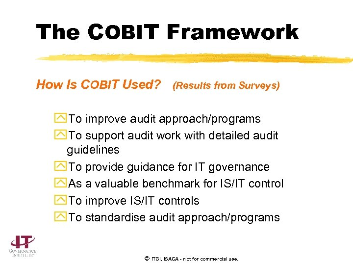 The COBIT Framework How Is COBIT Used? (Results from Surveys) y. To improve audit