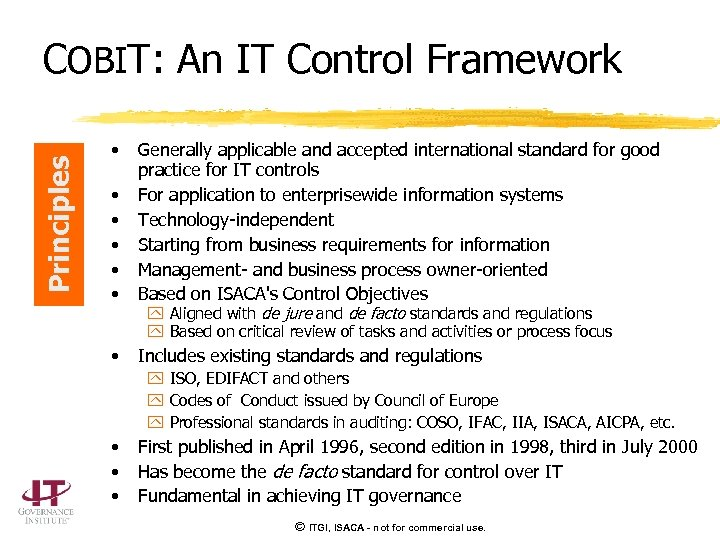 Principles COBIT: An IT Control Framework • • • Generally applicable and accepted international