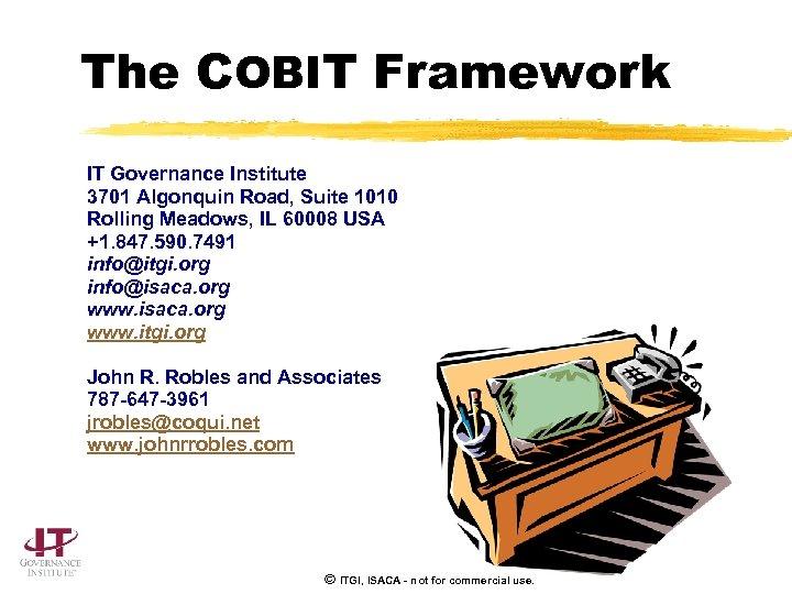 The COBIT Framework IT Governance Institute 3701 Algonquin Road, Suite 1010 Rolling Meadows, IL