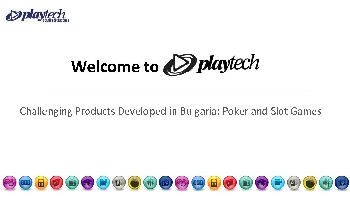 Welcome to Challenging Products Developed in Bulgaria: Poker and Slot Games