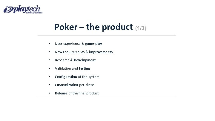 Poker – the product (1/3) • User experience & game-play • New requirements &