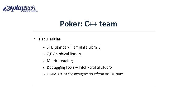 Poker: C++ team • Peculiarities STL (Standard Template Library) QT Graphical library Multithreading Debugging