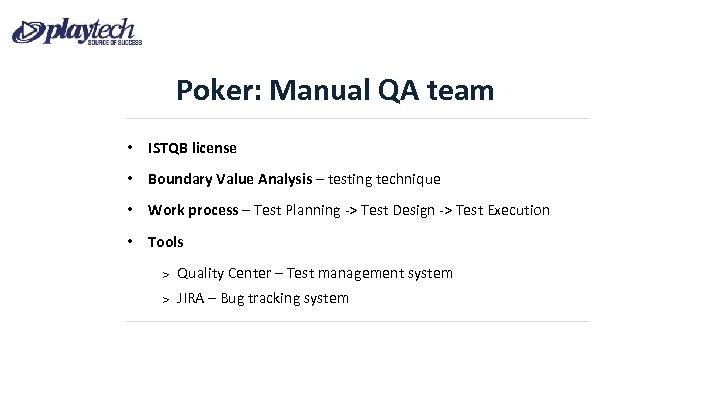 Poker: Manual QA team • ISTQB license • Boundary Value Analysis – testing technique