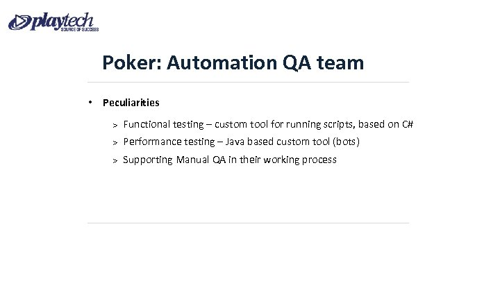 Poker: Automation QA team • Peculiarities Functional testing – custom tool for running scripts,