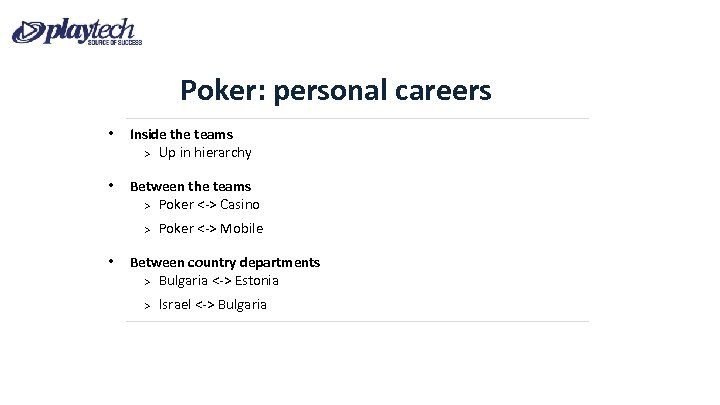 Poker: personal careers • Inside the teams Up in hierarchy • Between the teams