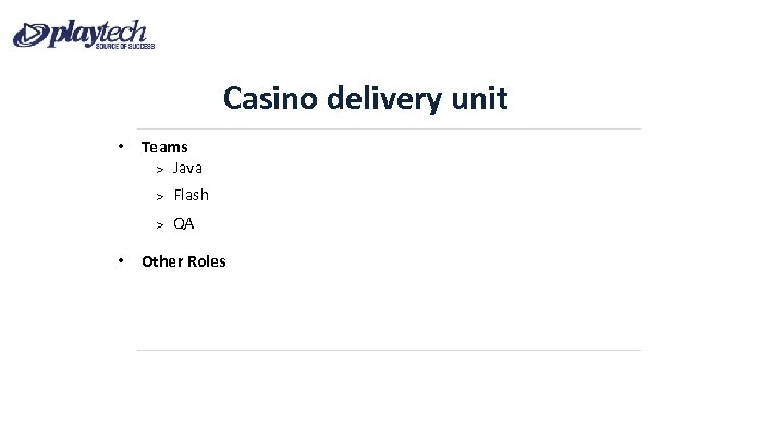 Casino delivery unit • Teams Java Flash QA • Other Roles