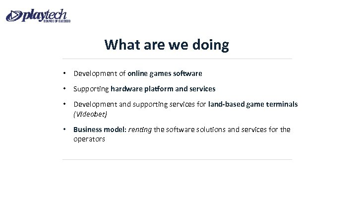 What are we doing • Development of online games software • Supporting hardware platform