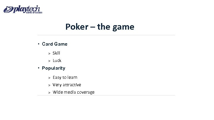 Poker – the game • Card Game Skill Luck • Popularity Easy to learn