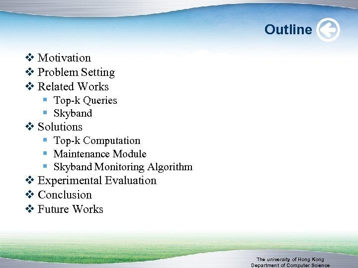Outline v Motivation v Problem Setting v Related Works § Top-k Queries § Skyband