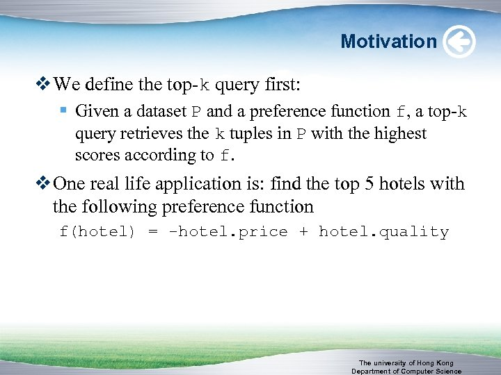 Motivation v We define the top-k query first: § Given a dataset P and