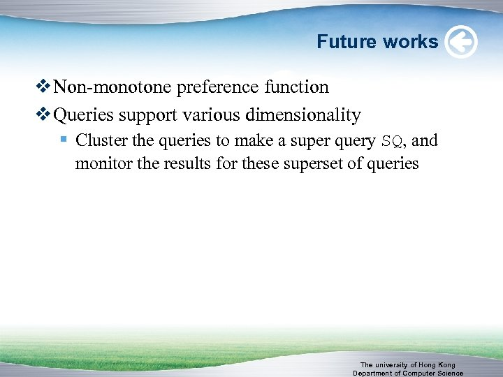 Future works v Non-monotone preference function v Queries support various dimensionality § Cluster the