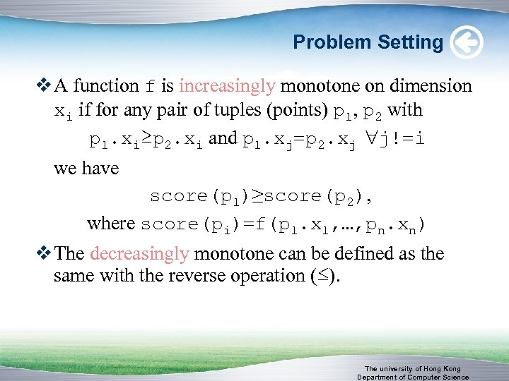Problem Setting v A function f is increasingly monotone on dimension xi if for