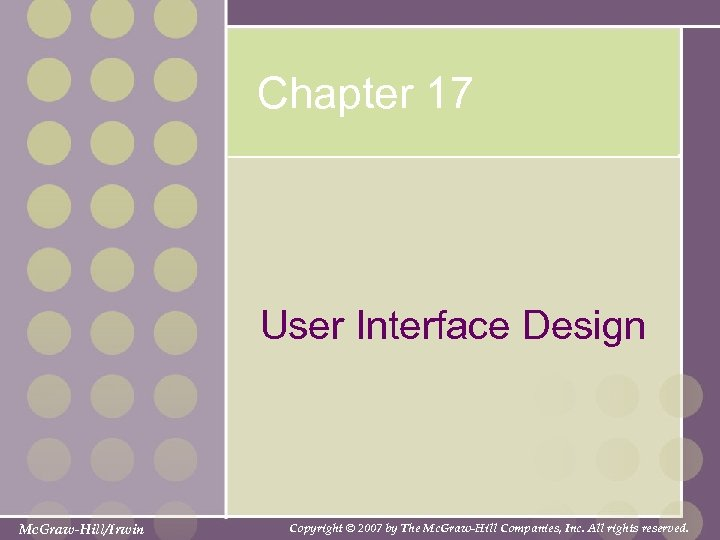 Chapter 17 User Interface Design Mc. Graw-Hill/Irwin Copyright © 2007 by The Mc. Graw-Hill