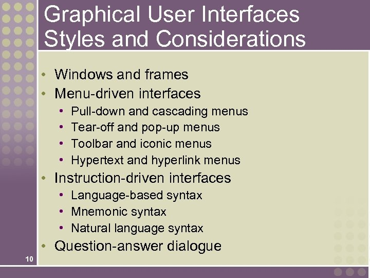 Graphical User Interfaces Styles and Considerations • Windows and frames • Menu-driven interfaces •
