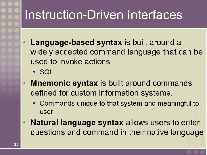 Instruction-Driven Interfaces • Language-based syntax is built around a widely accepted command language that