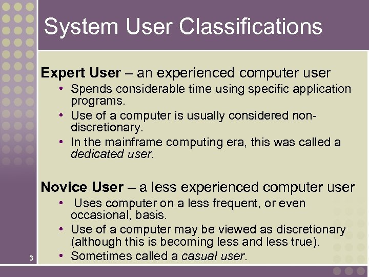 System User Classifications Expert User – an experienced computer user • Spends considerable time