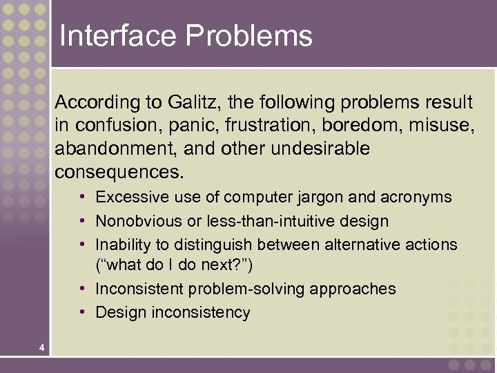 Interface Problems According to Galitz, the following problems result in confusion, panic, frustration, boredom,