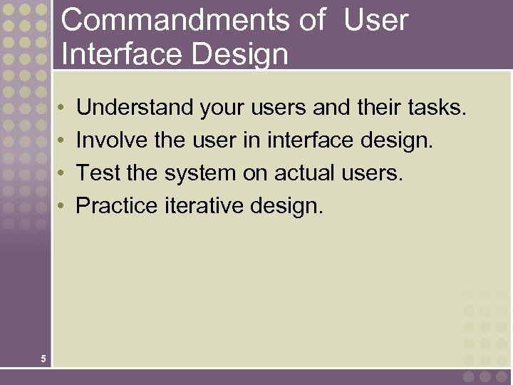 Commandments of User Interface Design • • 5 Understand your users and their tasks.