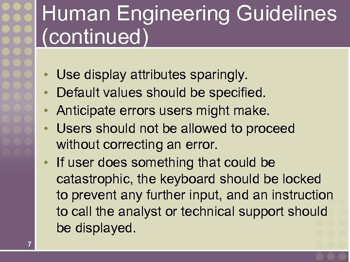 Human Engineering Guidelines (continued) • • Use display attributes sparingly. Default values should be