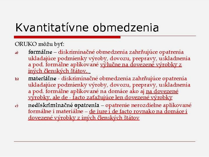 Kvantitatívne obmedzenia ORUKO môžu byť: a) formálne – diskriminačné obmedzenia zahrňujúce opatrenia ukladajúce podmienky