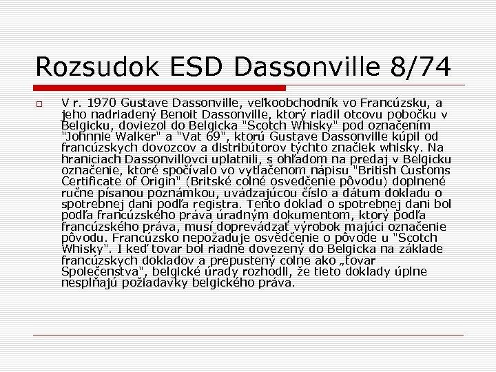 Rozsudok ESD Dassonville 8/74 V r. 1970 Gustave Dassonville, veľkoobchodník vo Francúzsku, a jeho