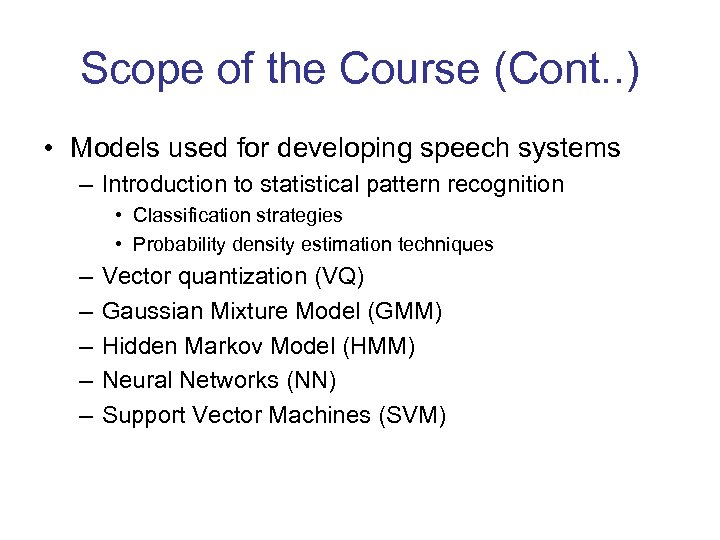 Scope of the Course (Cont. . ) • Models used for developing speech systems