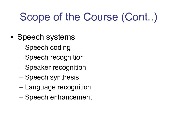 Scope of the Course (Cont. . ) • Speech systems – Speech coding –