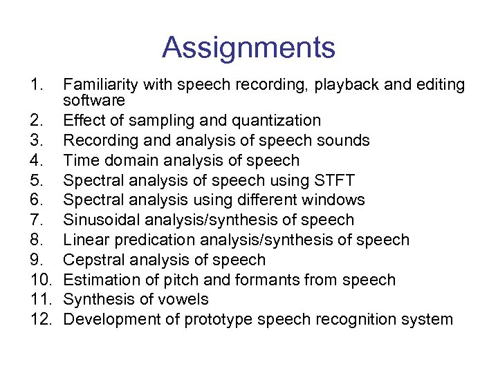 Assignments 1. Familiarity with speech recording, playback and editing software 2. Effect of sampling