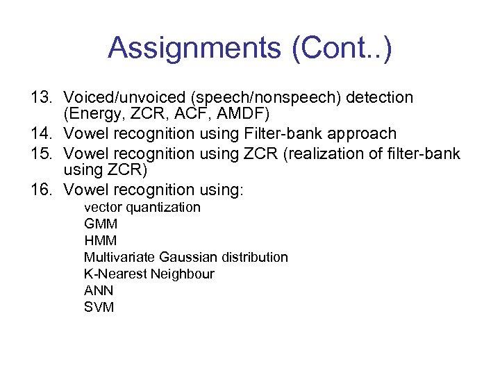 Assignments (Cont. . ) 13. Voiced/unvoiced (speech/nonspeech) detection (Energy, ZCR, ACF, AMDF) 14. Vowel