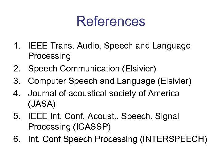 References 1. IEEE Trans. Audio, Speech and Language Processing 2. Speech Communication (Elsivier) 3.