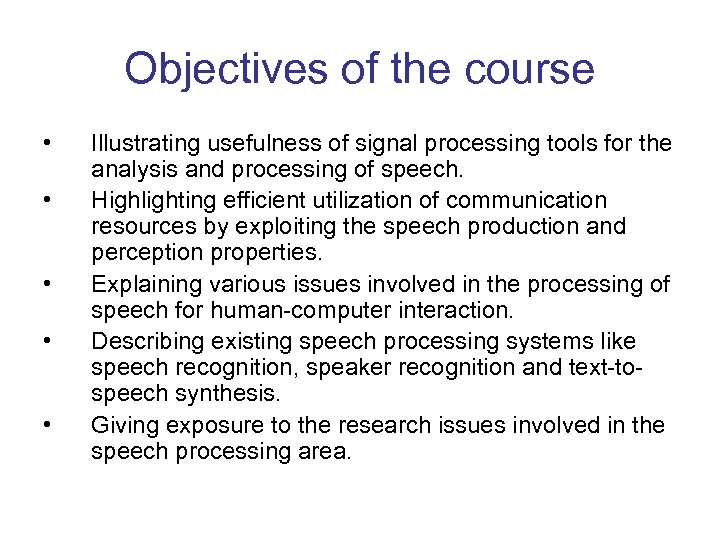 Objectives of the course • • • Illustrating usefulness of signal processing tools for