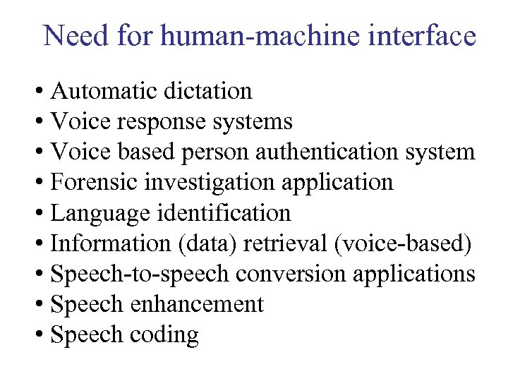 Need for human-machine interface • Automatic dictation • Voice response systems • Voice based
