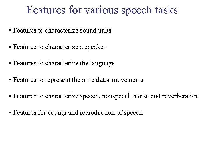 Features for various speech tasks • Features to characterize sound units • Features to