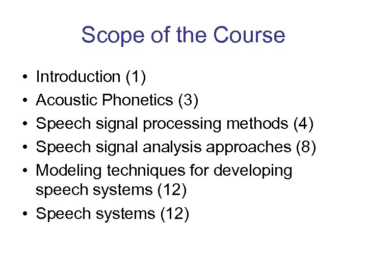 Scope of the Course • • • Introduction (1) Acoustic Phonetics (3) Speech signal