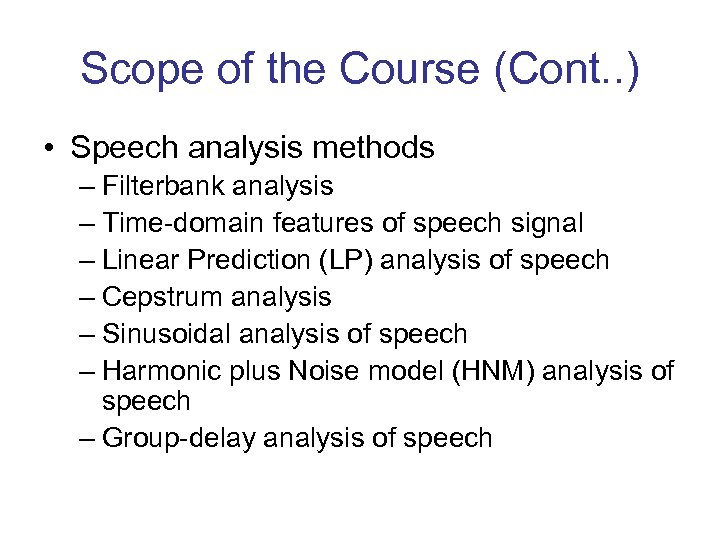 Scope of the Course (Cont. . ) • Speech analysis methods – Filterbank analysis