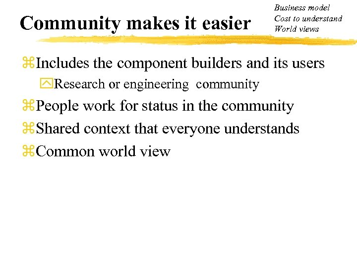 Community makes it easier Business model Cost to understand World views z. Includes the