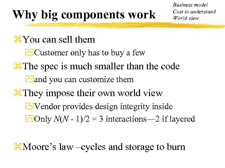 Why big components work Business model Cost to understand World view z. You can