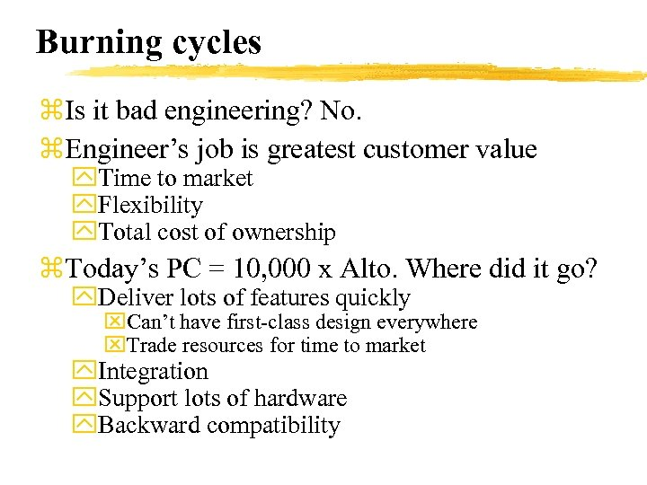 Burning cycles z. Is it bad engineering? No. z. Engineer's job is greatest customer