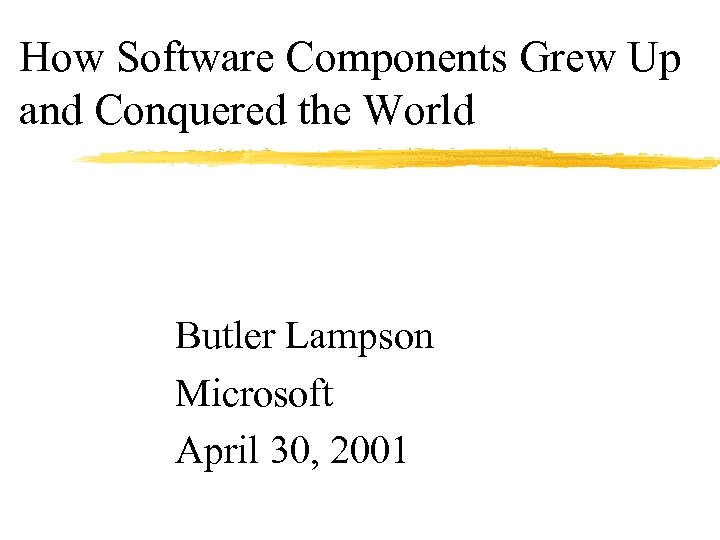 How Software Components Grew Up and Conquered the World Butler Lampson Microsoft April 30,