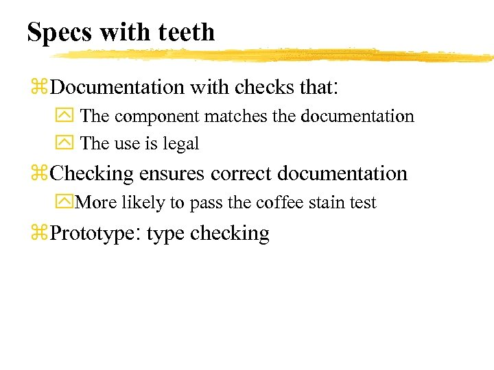 Specs with teeth z. Documentation with checks that: y The component matches the documentation