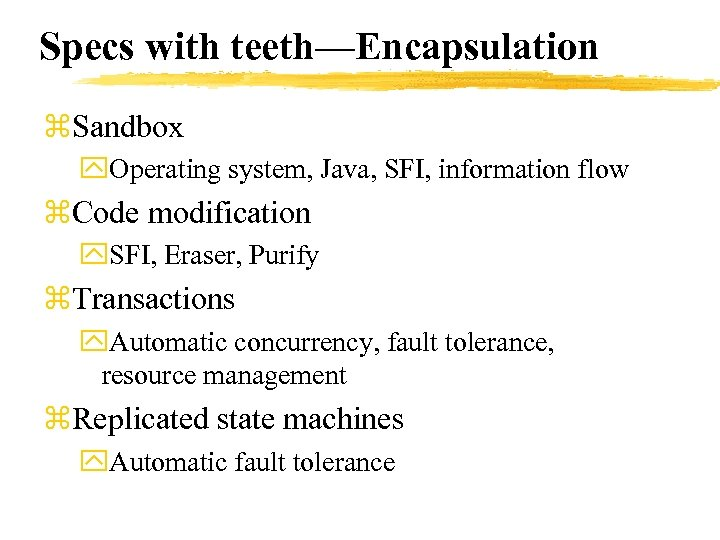 Specs with teeth—Encapsulation z. Sandbox y. Operating system, Java, SFI, information flow z. Code