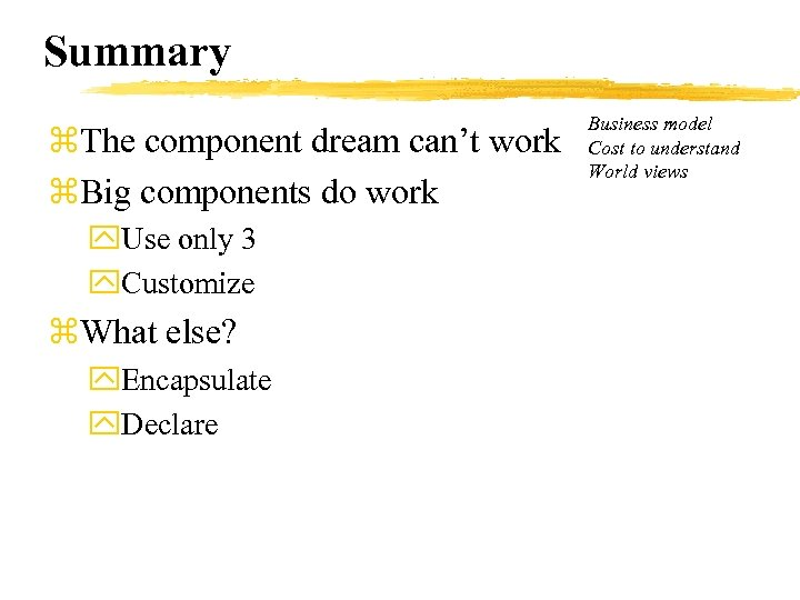 Summary z. The component dream can't work z. Big components do work y. Use