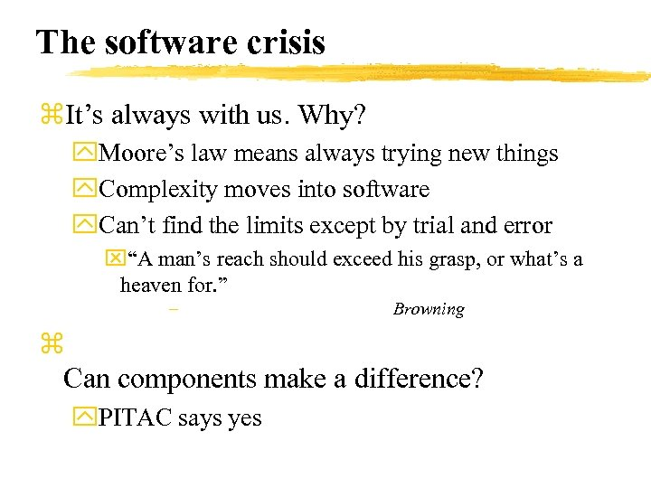 The software crisis z. It's always with us. Why? y. Moore's law means always