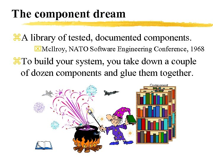 The component dream z. A library of tested, documented components. x. Mc. Ilroy, NATO
