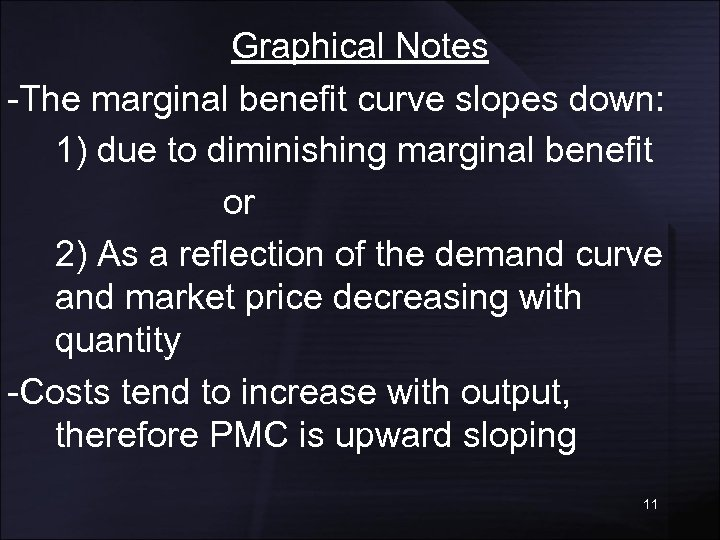 Graphical Notes -The marginal benefit curve slopes down: 1) due to diminishing marginal benefit