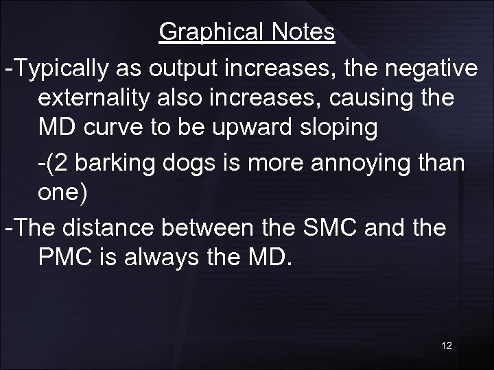 Graphical Notes -Typically as output increases, the negative externality also increases, causing the MD