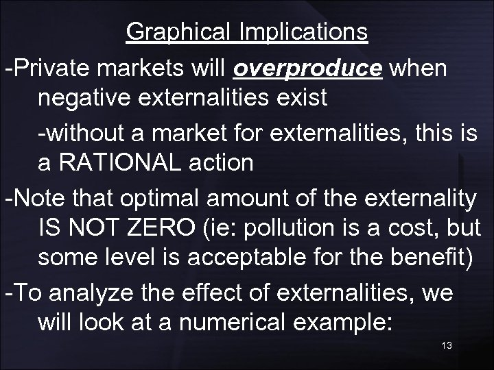 Graphical Implications -Private markets will overproduce when negative externalities exist -without a market for
