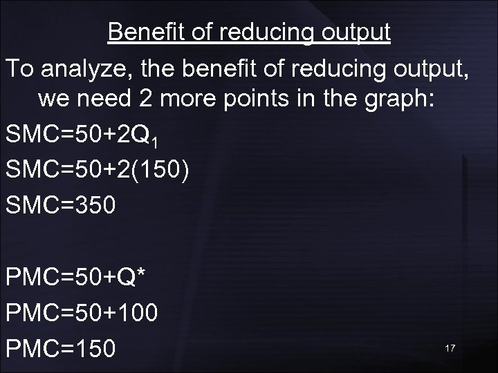 Benefit of reducing output To analyze, the benefit of reducing output, we need 2