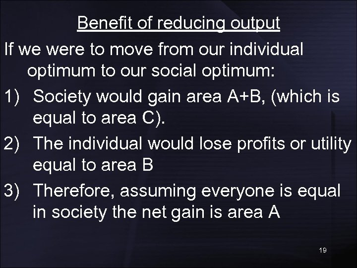 Benefit of reducing output If we were to move from our individual optimum to