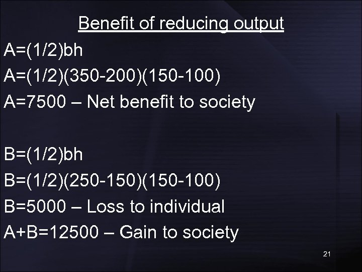Benefit of reducing output A=(1/2)bh A=(1/2)(350 -200)(150 -100) A=7500 – Net benefit to society